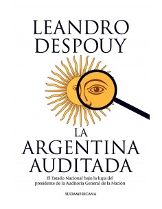 La Argentina Auditada *el Estado Nacional Bajo La Lupa Del Presidente De La Auditoria General
