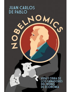 Nobelnomics *vida Y Obra De Los Ganadores Del Nobel De Economia
