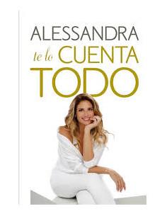 Alessandra Te Lo Cuenta Todo