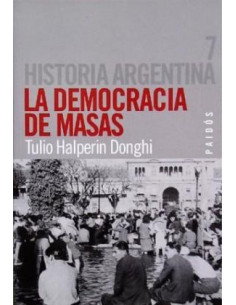 Historia Argentina 7 *la Democracia De Masas