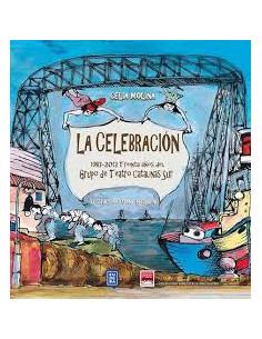 La Celebracion *1983-2013 Treinta Años Del Grupo De Teatro Catalinas Sur