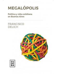 Megalopolis *politica Y Vida Cotidiana En Buenos Aires