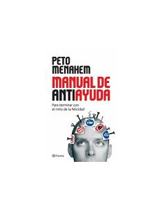 Manual De Antiayuda *para Terminar Con El Mito De La Felicidad