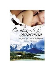 En Alas De La Seduccion *una Pasion Bajo El Cielo De La Patagonia