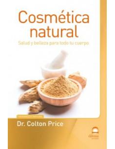 Cosmetica Natural: Salud Y Belleza Para Todo Tu Cuerpo