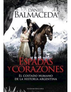 Espadas Y Corazones *el Costado Humano De La Historia Argentina