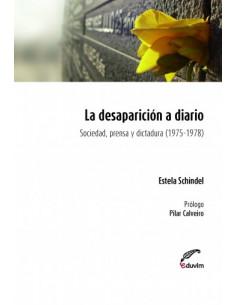La Desaparicion A Diario *sociedad, Prensa Y Dictadura (1975-1978)