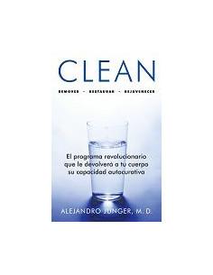 Clean *remover-restaurar-rejuvenecer. El Programa Revolucionario Que Le Devolvera A Tu Cuerpo La Capacidad Regenerativa
