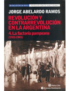 Revolucion Y Contrarrevolucion En La Argentina 4 La Factoria Pampeana  1922 1943 *revolucion Y Contrarrevolucion En La Argen