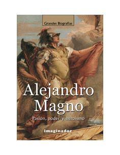 Alejandro Magno *pasion Poder Y Heroismo