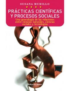 Practicas Cientificas Y Procesos Sociales *una Genealogia De Las Relaciones Entre Ciencias Naturales, Ciencias Sociales Y Te