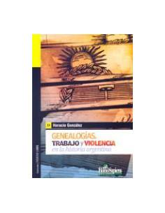 Genealogias *trabajo Y Violencia En La Historia Argentina