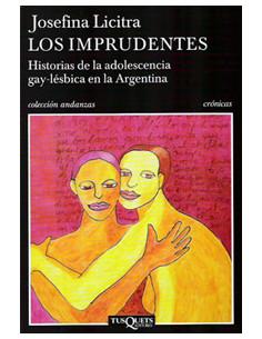 Los Imprudentes *historias De La Adolescencia Gay-lesbica En La Argentina