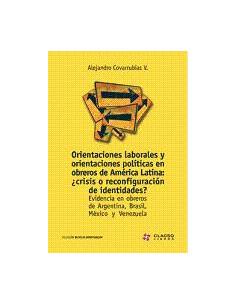 Orientaciones Laborales Y Orientaciones Politicas En Obreros De America Latina : ¿crisis O Reconfiguracion De Identidades?