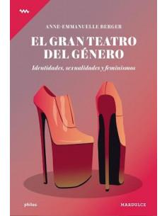 El Gran Teatro Del Genero *identidades Sexualidades Y Feminismos