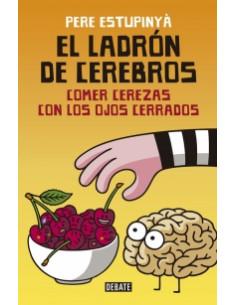 El Ladron De Cerebros *comer Cerezas Con Los Ojos Cerrados