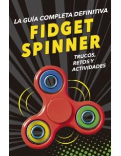 Fidget Spinner. La Guia Completa Definitiva *trucos, Retos Y Mas De 80 Actividades
