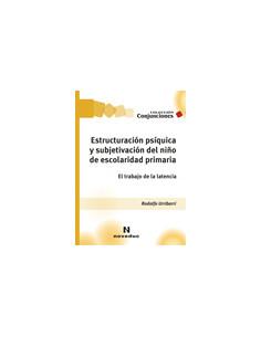 Estructuracion Psiquica Y Subjetivacion Del Niño De Escolaridad Primaria *el Trabajo De La Latencia