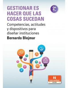 Gestionar Es Hacer Que Las Cosas Sucedan *competencias, Actitudes Y Dispositivos Para Diseñar Instituciones