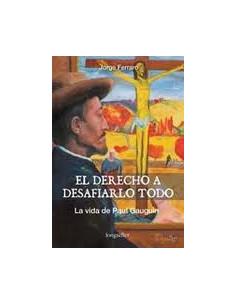 El Derecho A Desafiarlo Todo *la Vida De Paul Gauguin