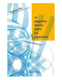 10 Pequeñas Teorias Sobre Los Argentinos *una Mirada Extranjera