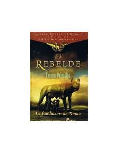 El Rebelde La Fundacion De Roma La Gran Novela De Roma 1