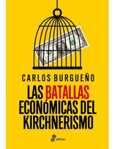 Las Batallas Economicas Del Kirchnerismo