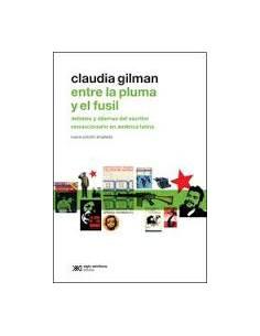 Entre La Pluma Y El Fusil *debates Y Dilemas Del Escritor Revolucionario En America Latina