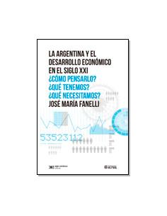 La Argentina Y El Desarrollo Economico En El Siglo Xxi *como Pensarlo Que Tenemos Que Necesitamos