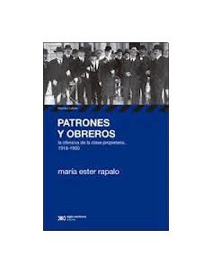 Patrones Y Obreros *la Ofensiva De La Clase Propietaria 1918 1930