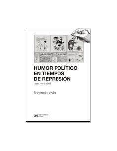Humor Politico En Tiempos De Represion *clarin 1973 1983