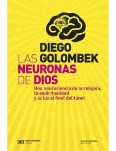 Las Neuronas De Dios *una Neurociencia De La Religion, La Espiritualidad Y La Luz Al Final Del Tunel