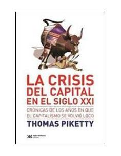 La Crisis Del Capital En El Siglo Xxi *cronicas De Los Años En Que El Capitalismo Se Volvio Loco