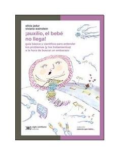 Auxilio El Bebe No Llega *guia Basica Y Cientifica Para Entender Los Problemas (y Los Tratamientos) A La Hora De Buscar Un E