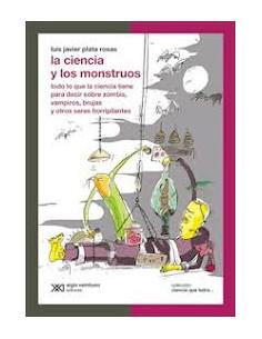 La Ciencia Y Los Monstruos *todo Lo Que La Ciencia Tiene Para Decir Sobre Zombis Vampiros Brujas Y Otros Seres Horripilantes