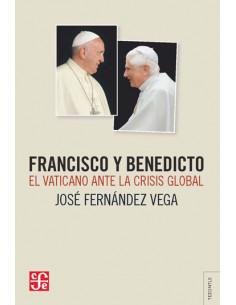 Francisco Y Benedicto *el Vaticano Ante La Crisis Global