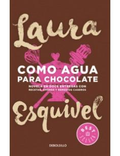 Como Agua Para Chocolate * Novela En Doce Entregas Con Recetas, Amores Y Remedios Caseros