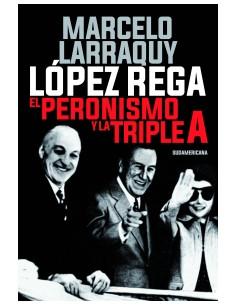 Lopez Rega *el Peronismo Y La Triple A