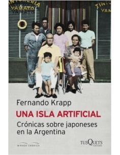La Isla Artificial *cronicas Sobre Japoneses En Argentina