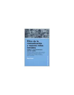 Etica De La Comunicacion Y Nuevos Retos Sociales *codigos Y Recomendaciones Para Los Medios