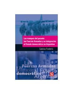 Las Trampas Del Pasado: Las Fuerzas Armadas Y Su Integracion Al Estado Democratico Argentino