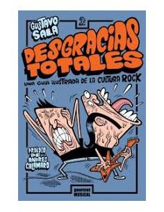 Desgracias Totales Una Guia Ilustrada De La Cultura Del Rock