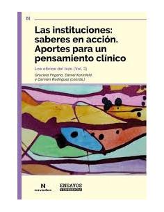 Las Instituciones Saberes En Accion Aportes Para Un Pensamiento Clinico *los Oficios Del Lazo Vol 3*