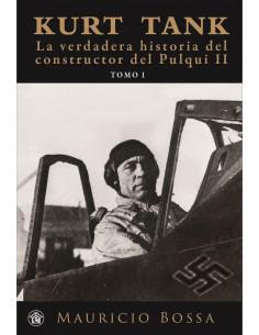 Kurt Tank La Verdadera Historia Del Constructor Del Pulqui Ii