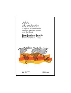 Juicio A La Exclusion *el Impacto De Los Tribunales Sobre Los Derechos Sociales En El Sur Global
