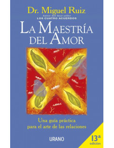La Maestria Del Amor *una Guia Practica Para El Arte De Las Relaciones