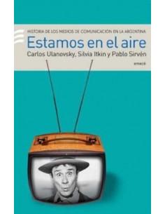 Estamos En El Aire *historia De Los Medios De Comunicacion En La Argentina