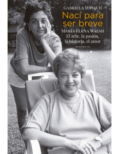 Naci Para Ser Breve *maria Elena Walsh. El Arte La Pasion La Historia El Amor