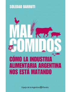 Mal Comidos *como La Indstria Alimentaria Argentina Nos Esta Matando