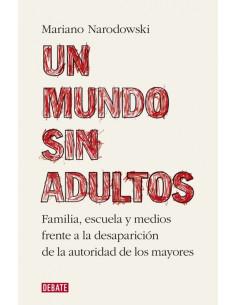 Un Mundo Sin Adultos *familia Escuela Y Medios Frente A La Desaparicion De La Autoridad De Los Mayores